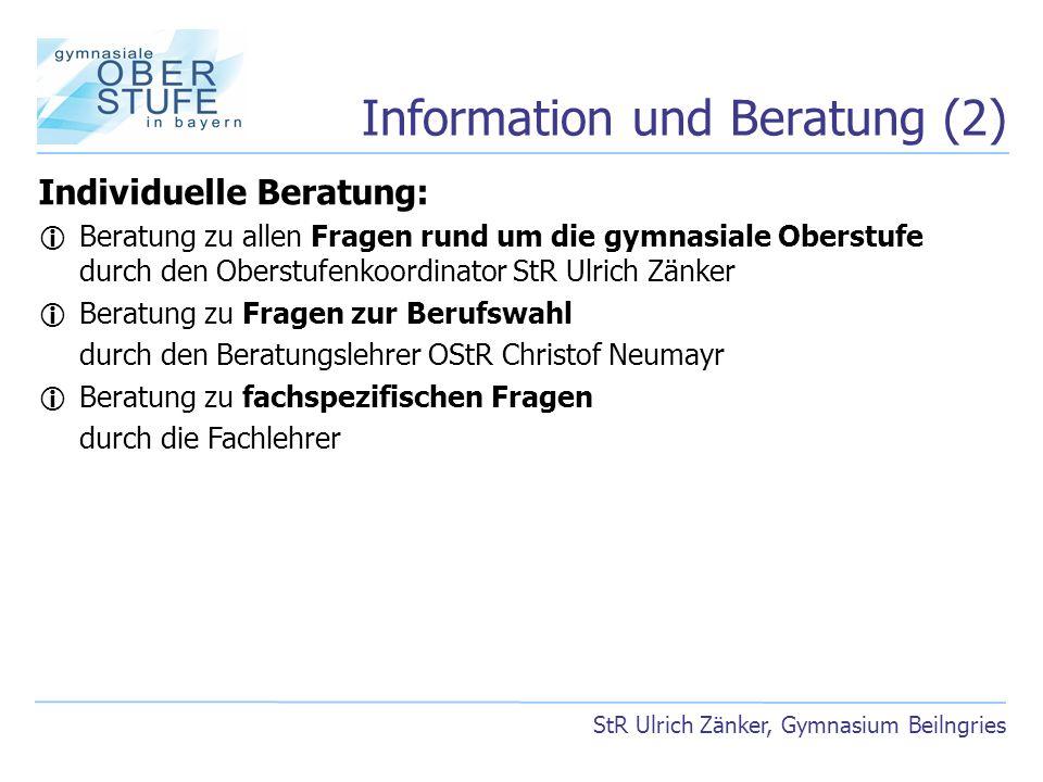 Information und Beratung (2) StR Ulrich Zänker, Gymnasium Beilngries Individuelle Beratung: Beratung zu allen Fragen rund um die gymnasiale Oberstufe