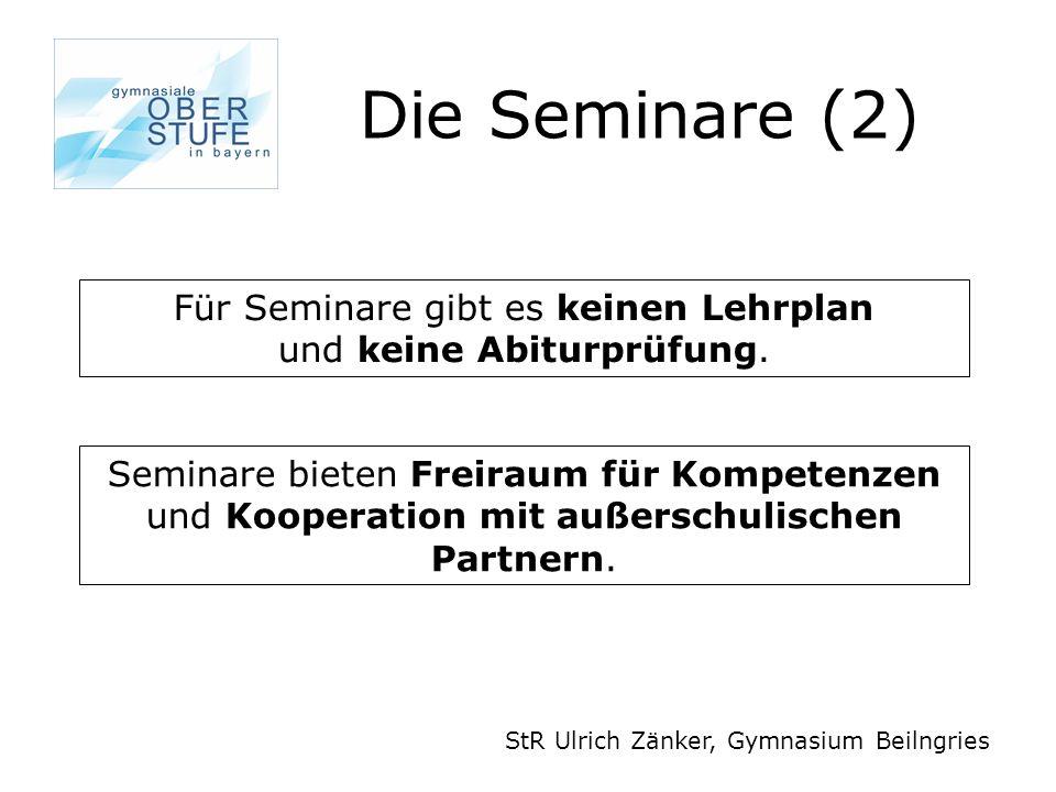 Die Seminare (2) StR Ulrich Zänker, Gymnasium Beilngries Für Seminare gibt es keinen Lehrplan und keine Abiturprüfung. Seminare bieten Freiraum für Ko