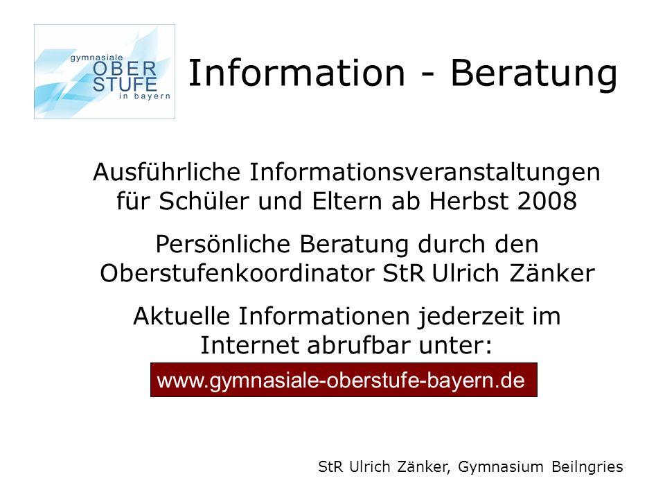 Information - Beratung StR Ulrich Zänker, Gymnasium Beilngries Ausführliche Informationsveranstaltungen für Schüler und Eltern ab Herbst 2008 Persönli