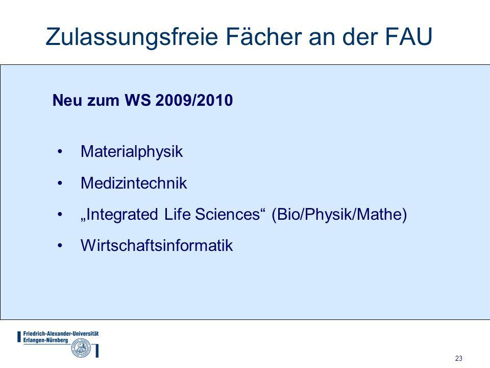 23 Zulassungsfreie Fächer an der FAU Neu zum WS 2009/2010 Materialphysik Medizintechnik Integrated Life Sciences (Bio/Physik/Mathe) Wirtschaftsinformatik