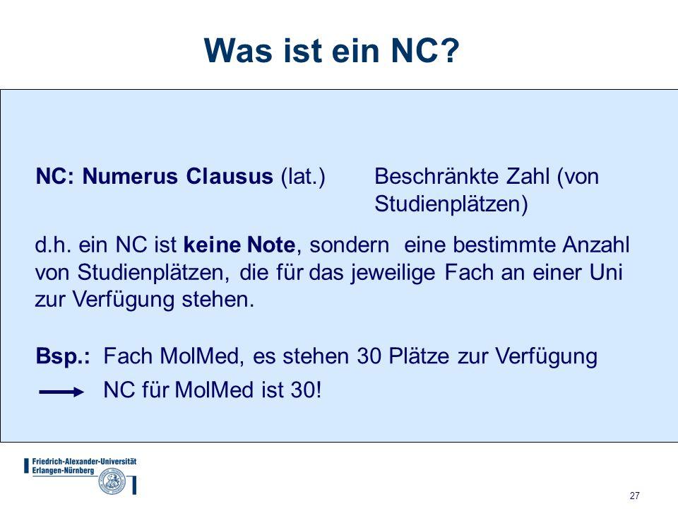 27 Was ist ein NC.NC: Numerus Clausus (lat.)Beschränkte Zahl (von Studienplätzen) d.h.