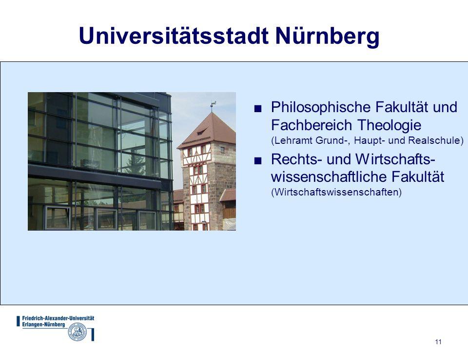11 Universitätsstadt Nürnberg Philosophische Fakultät und Fachbereich Theologie (Lehramt Grund-, Haupt- und Realschule) Rechts- und Wirtschafts- wisse