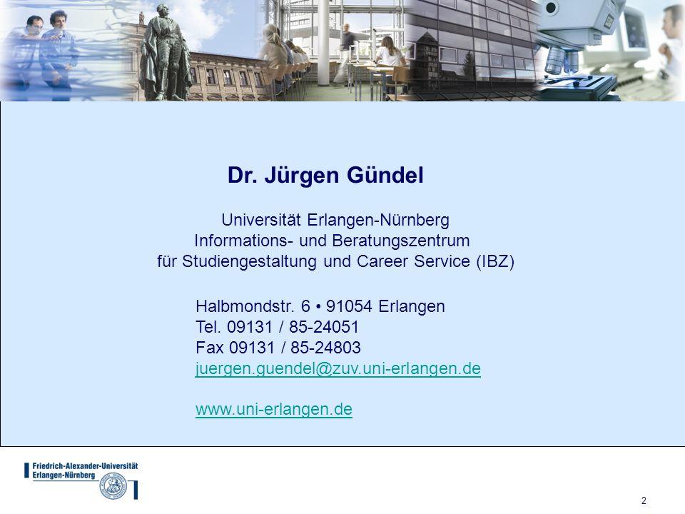 2 Dr. Jürgen Gündel Halbmondstr. 6 91054 Erlangen Tel. 09131 / 85-24051 Fax 09131 / 85-24803 juergen.guendel@zuv.uni-erlangen.de www.uni-erlangen.de U