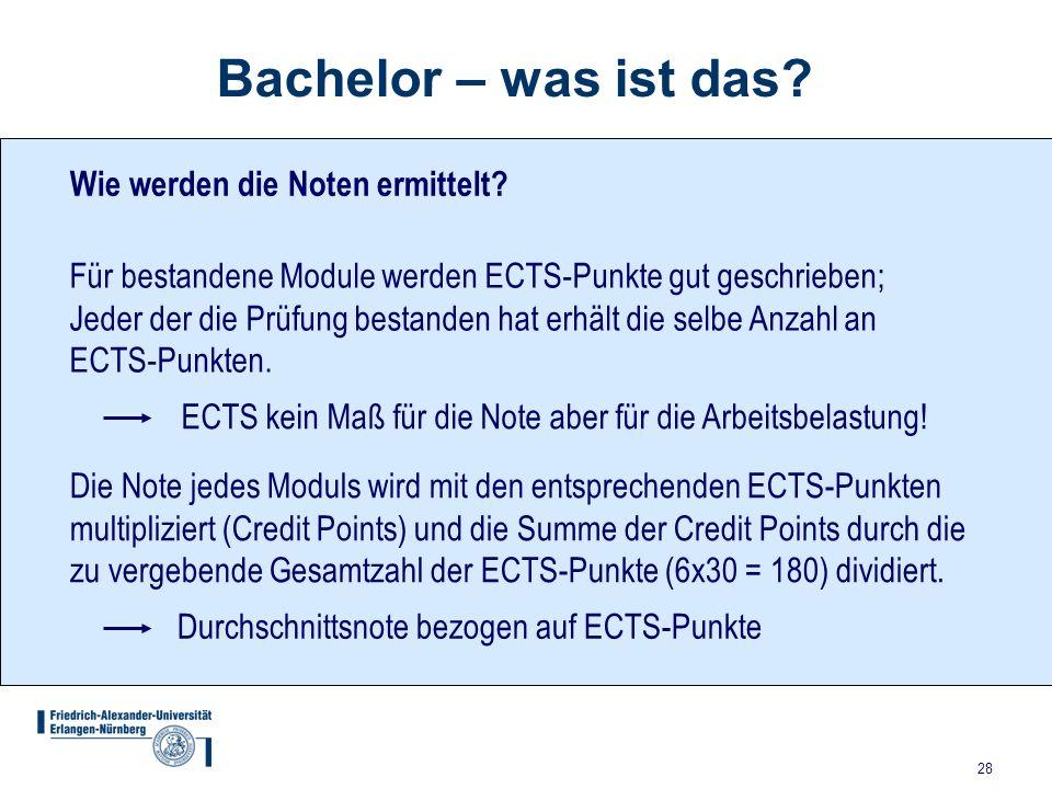 28 Bachelor – was ist das? Wie werden die Noten ermittelt? Für bestandene Module werden ECTS-Punkte gut geschrieben; Jeder der die Prüfung bestanden h