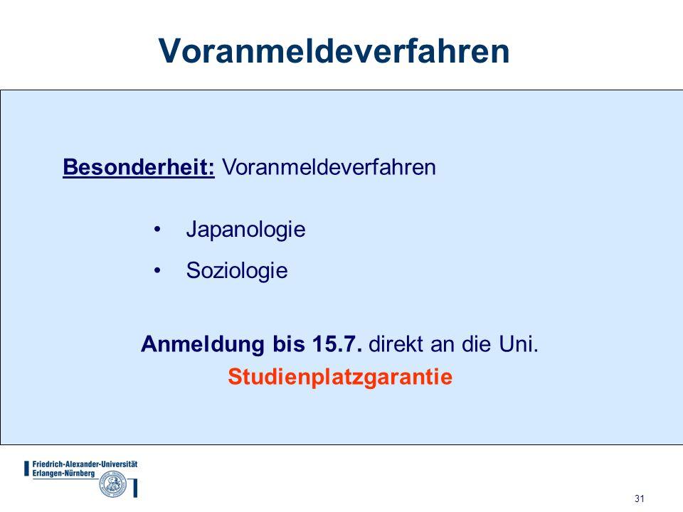 31 Voranmeldeverfahren Besonderheit: Voranmeldeverfahren Japanologie Soziologie Anmeldung bis 15.7. direkt an die Uni. Studienplatzgarantie