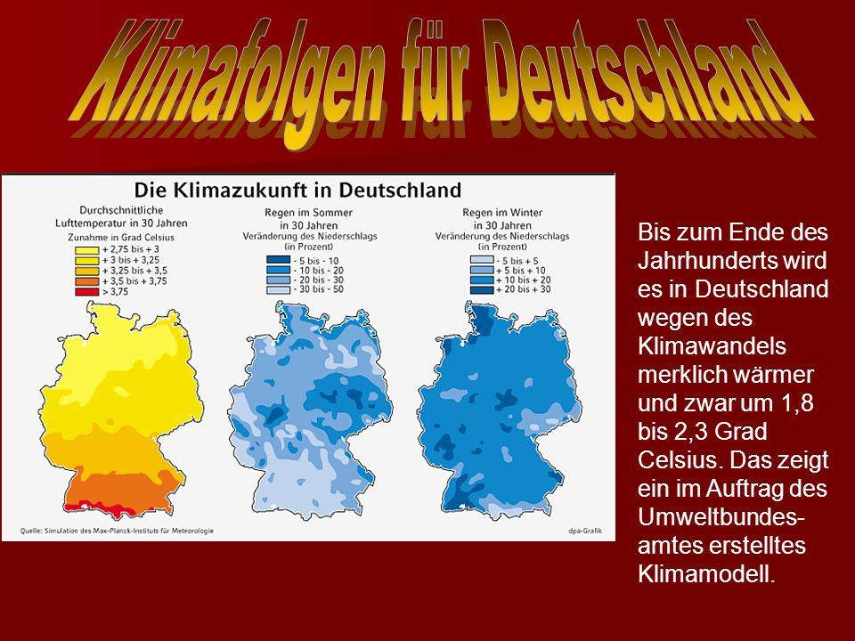 Norddeutschland (Küstenregionen): -geringer Temperaturanstieg (~> Nähe zum Meer) -Frosttage nehmen stark ab/ Sommertage bis zu 25°C (möglicher Tourism