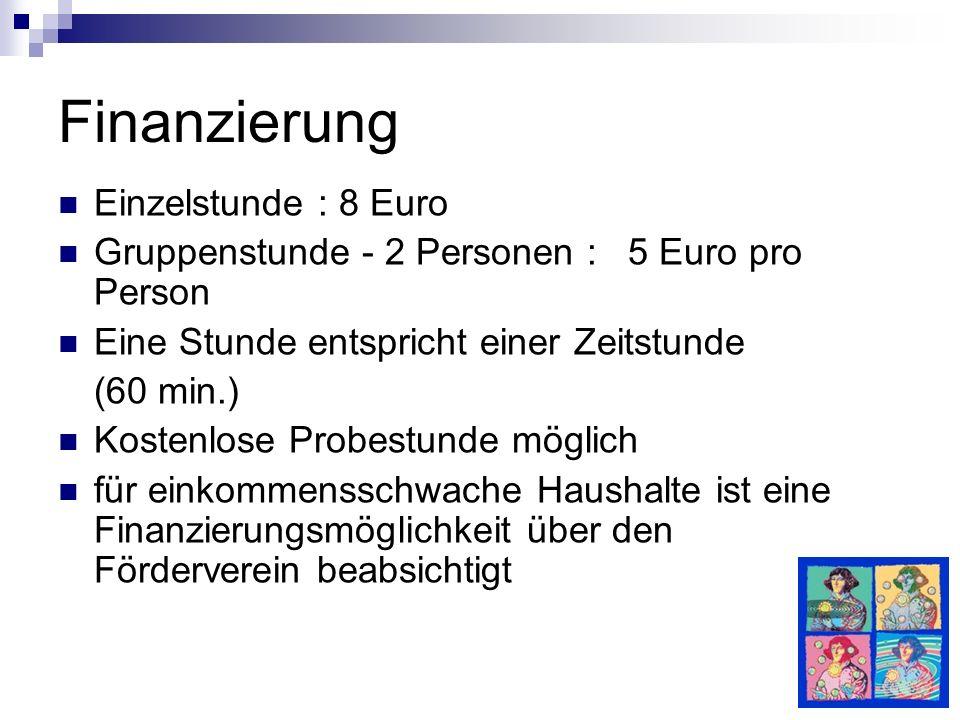 Finanzierung Einzelstunde : 8 Euro Gruppenstunde - 2 Personen : 5 Euro pro Person Eine Stunde entspricht einer Zeitstunde (60 min.) Kostenlose Probest