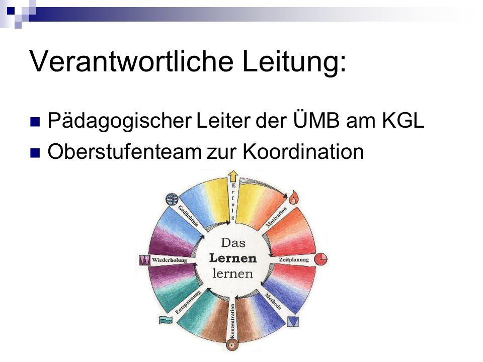 Verantwortliche Leitung: Pädagogischer Leiter der ÜMB am KGL Oberstufenteam zur Koordination