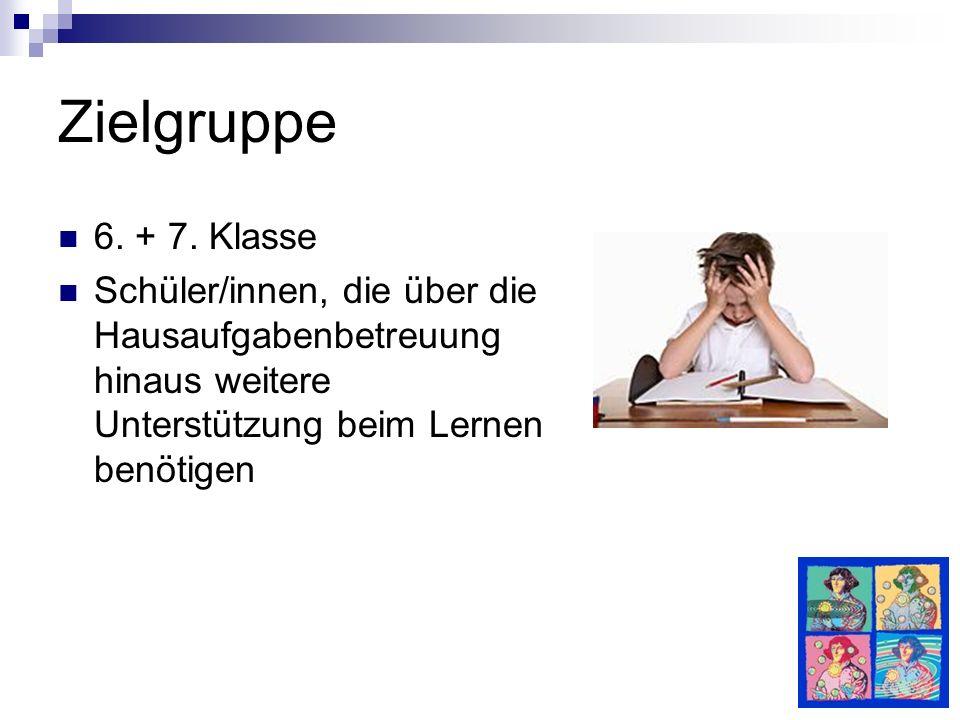 Zielgruppe 6. + 7. Klasse Schüler/innen, die über die Hausaufgabenbetreuung hinaus weitere Unterstützung beim Lernen benötigen