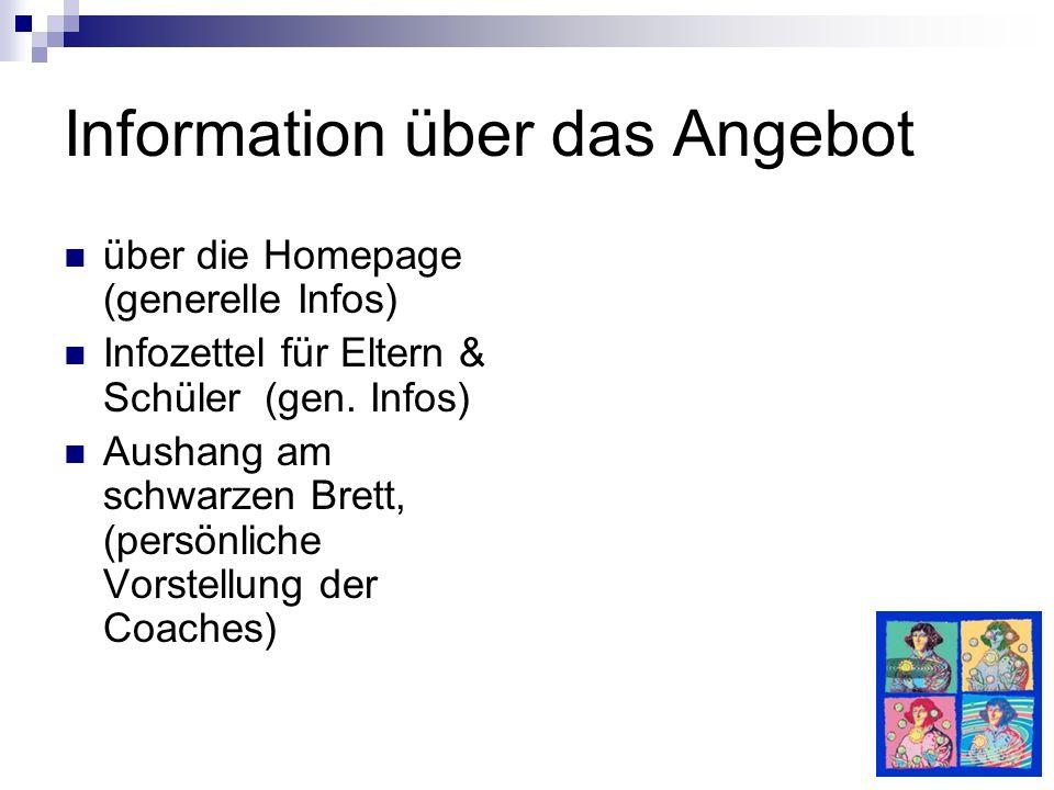 Information über das Angebot über die Homepage (generelle Infos) Infozettel für Eltern & Schüler (gen. Infos) Aushang am schwarzen Brett, (persönliche