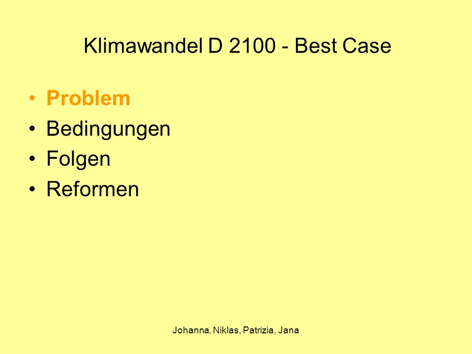 Johanna, Niklas, Patrizia, Jana Durch Anwenden der genannten Reformen werden die aufgezählten Folgen der Erderwärmung verringert oder gar gestoppt.