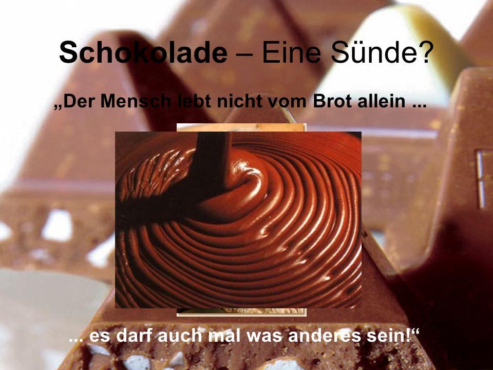 Schokolade – Eine Sünde.Der Mensch lebt nicht vom Brot allein......