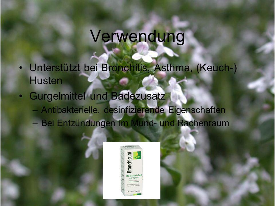 Verwendung Unterstützt bei Bronchitis, Asthma, (Keuch-) Husten Gurgelmittel und Badezusatz –Antibakterielle, desinfizierende Eigenschaften –Bei Entzün