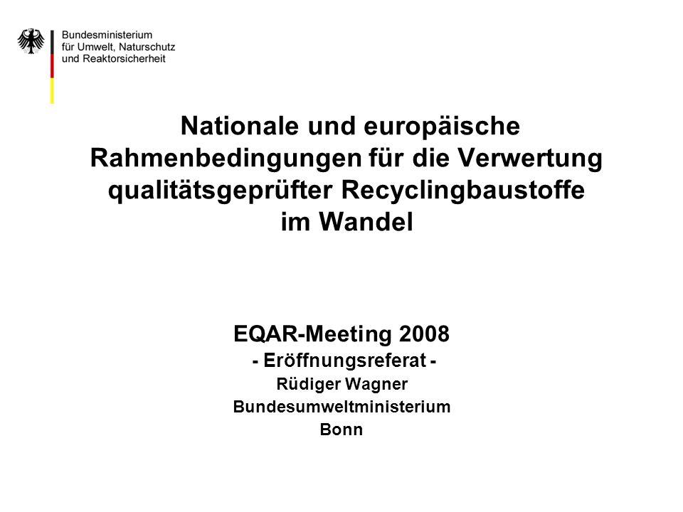 Nationale und europäische Rahmenbedingungen für die Verwertung qualitätsgeprüfter Recyclingbaustoffe im Wandel EQAR-Meeting 2008 - Eröffnungsreferat -