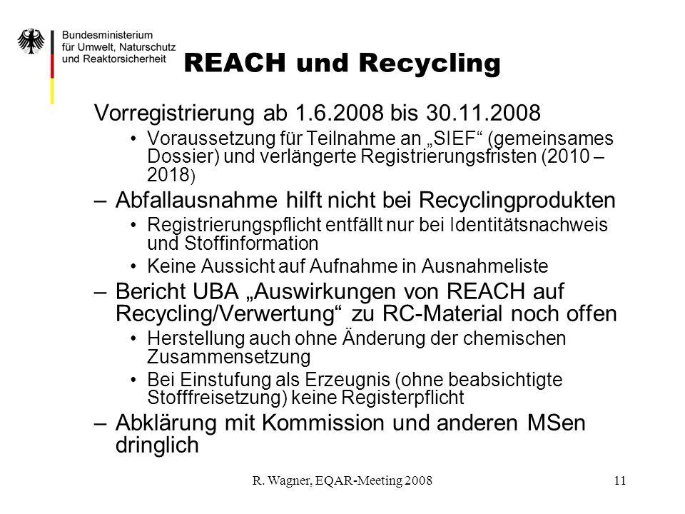R. Wagner, EQAR-Meeting 200811 REACH und Recycling Vorregistrierung ab 1.6.2008 bis 30.11.2008 Voraussetzung für Teilnahme an SIEF (gemeinsames Dossie