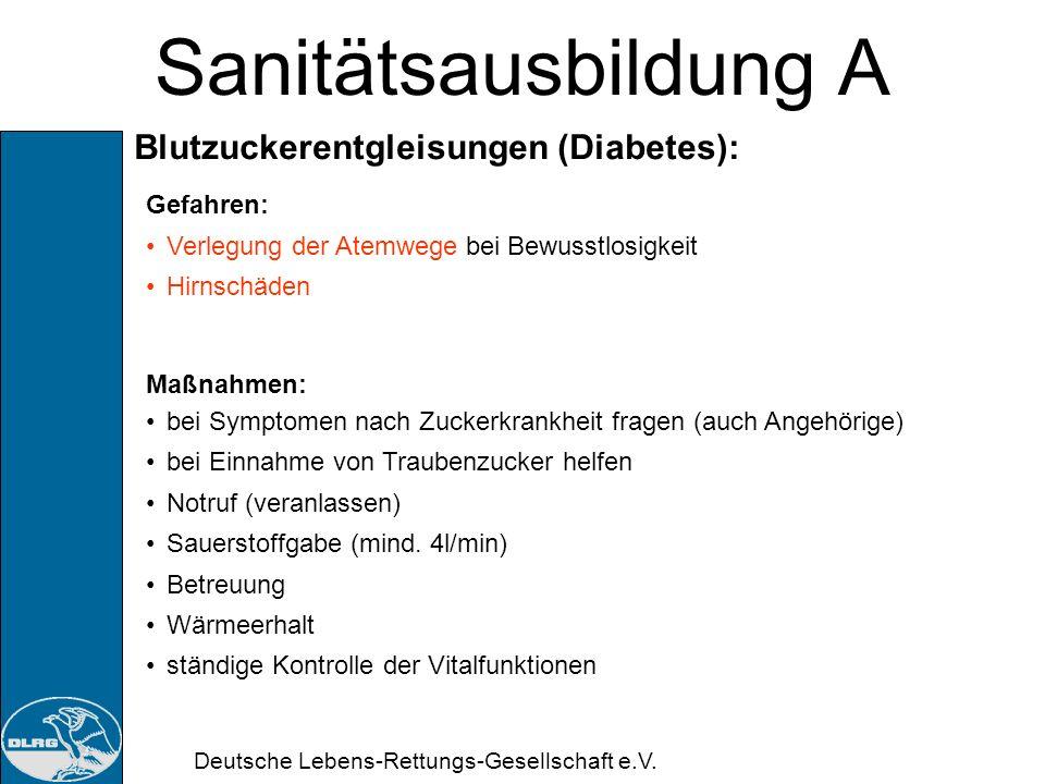 Deutsche Lebens-Rettungs-Gesellschaft e.V. Sanitätsausbildung A Blutzuckerentgleisungen (Diabetes): Erkennen: Unterzuckerung (Hypoglykämie): Übelkeit,