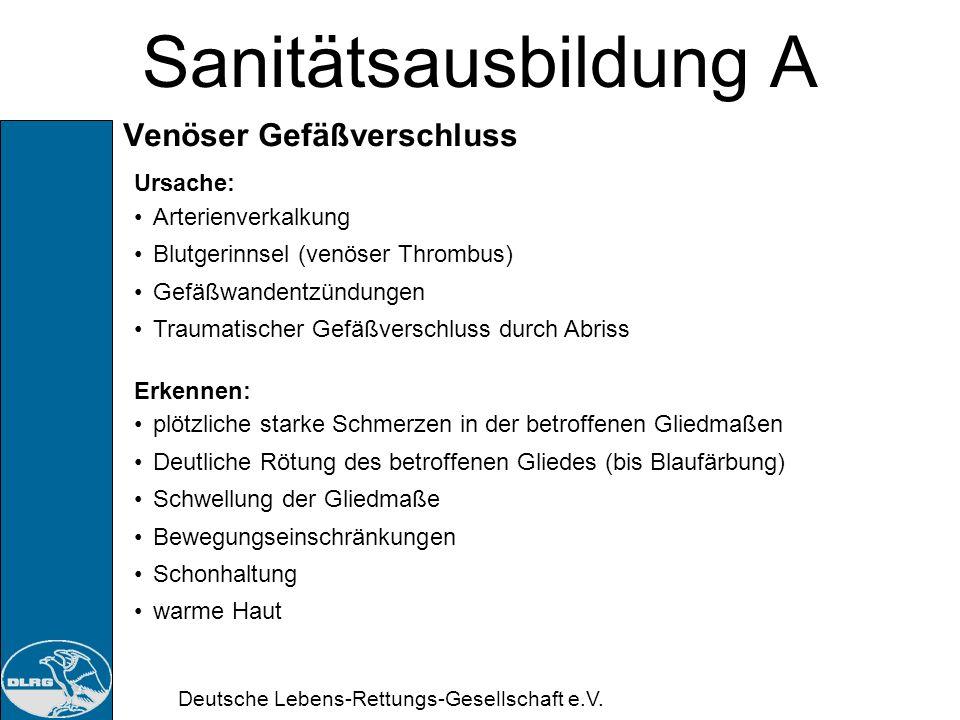 Deutsche Lebens-Rettungs-Gesellschaft e.V. Sanitätsausbildung A Gefäßverschluss Gefahr: Gewebeschädigungen durch Sauerstoffmangel Schock Maßnahmen: La