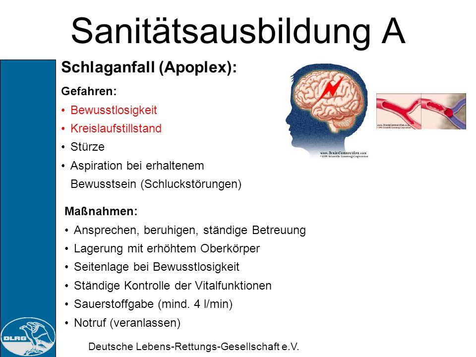Deutsche Lebens-Rettungs-Gesellschaft e.V. Sanitätsausbildung A Schlaganfall (Apoplex): Erkennen: Anfangs starke Kopfschmerzen Bewusstseinseintrübung