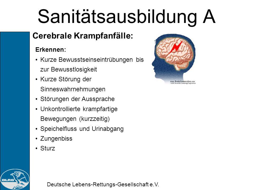Deutsche Lebens-Rettungs-Gesellschaft e.V. Sanitätsausbildung A Cerebrale Krampfanfälle: Unterschiedliche starke, fehlgeleitete Energieentladungen in