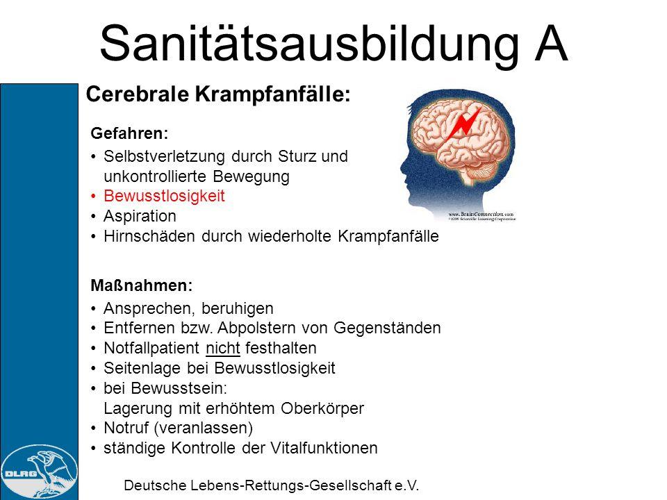 Deutsche Lebens-Rettungs-Gesellschaft e.V. Sanitätsausbildung A Cerebrale Krampfanfälle: Erkennen: Kurze Bewusstseinseintrübungen bis zur Bewusstlosig