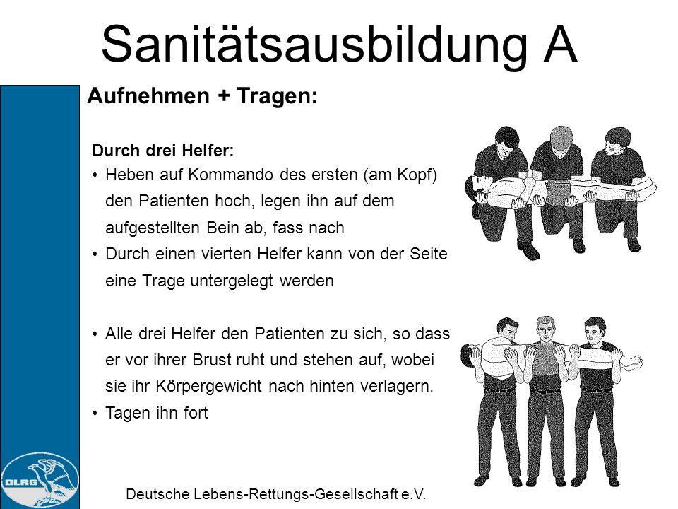 Deutsche Lebens-Rettungs-Gesellschaft e.V. Sanitätsausbildung A Aufnehmen + Tragen: Durch drei Helfer: Drei Helfer knien, je ein Bein an dessen Seite