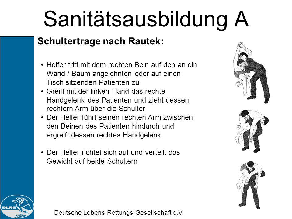 Deutsche Lebens-Rettungs-Gesellschaft e.V. Sanitätsausbildung A Aufnehmen + Tragen: Durch drei Helfer: Heben auf Kommando des ersten (am Kopf) den Pat