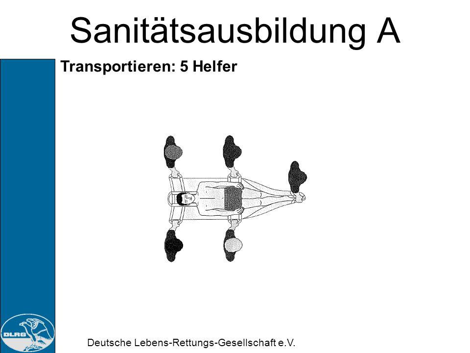Deutsche Lebens-Rettungs-Gesellschaft e.V. Sanitätsausbildung A Transportieren: 6 Helfer Helfer greifen mit der nahen Hand die Trageschlaufen, Gesicht