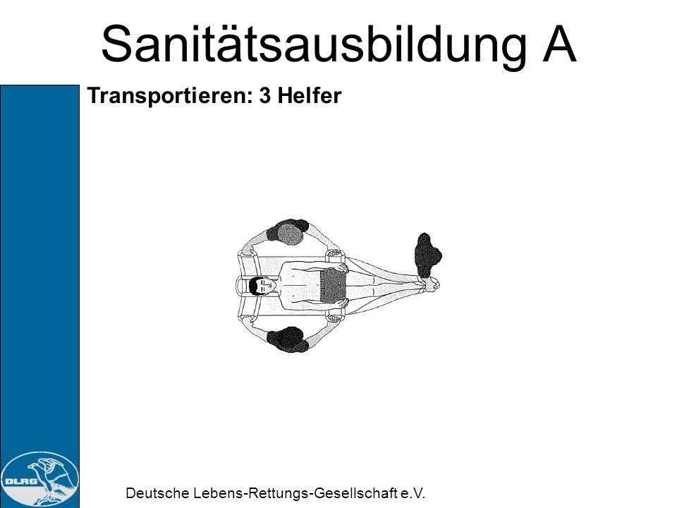 Deutsche Lebens-Rettungs-Gesellschaft e.V. Sanitätsausbildung A Transportieren: 3 Helfer