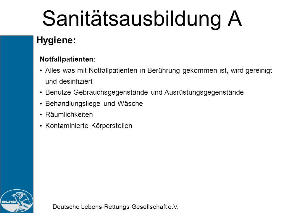 Deutsche Lebens-Rettungs-Gesellschaft e.V. Sanitätsausbildung A Hygiene: Infektionswege: Verdauungswege Atemwege Harn- u. Geschlechtsorgane Schleimhäu