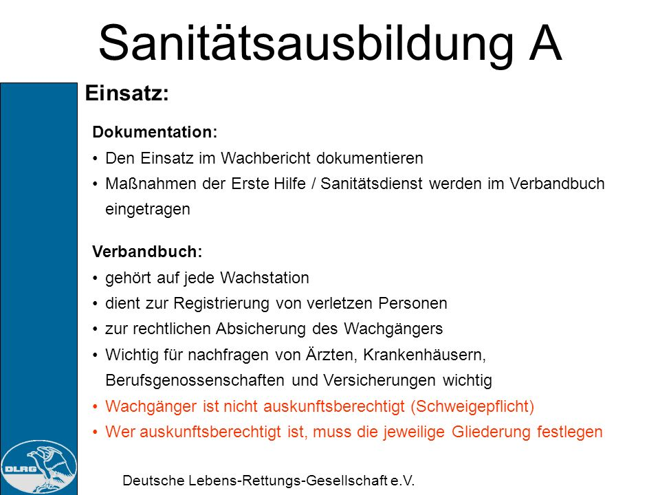 Deutsche Lebens-Rettungs-Gesellschaft e.V. Sanitätsausbildung A Einsatz: In der Einsatzsituation: spricht der Helfer den Patienten an stellt sich vor