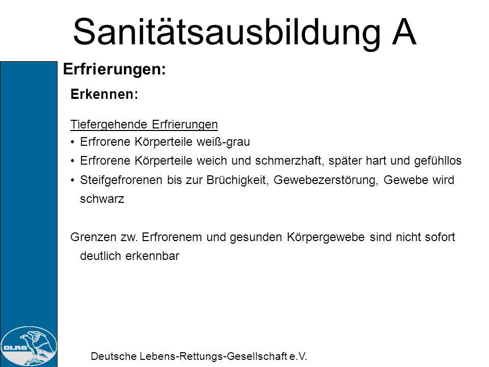 Deutsche Lebens-Rettungs-Gesellschaft e.V. Sanitätsausbildung A Erfrierungen: Erkennen: Oberflächliche Erfrierungen Blässe, später u.U. blaurote Verfä