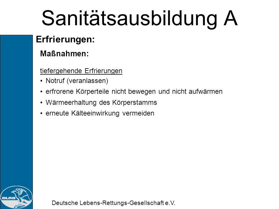 Deutsche Lebens-Rettungs-Gesellschaft e.V. Sanitätsausbildung A Erfrierungen: Maßnahmen: oberflächliche Erfrierungen In warme Umgebung bringen eng anl