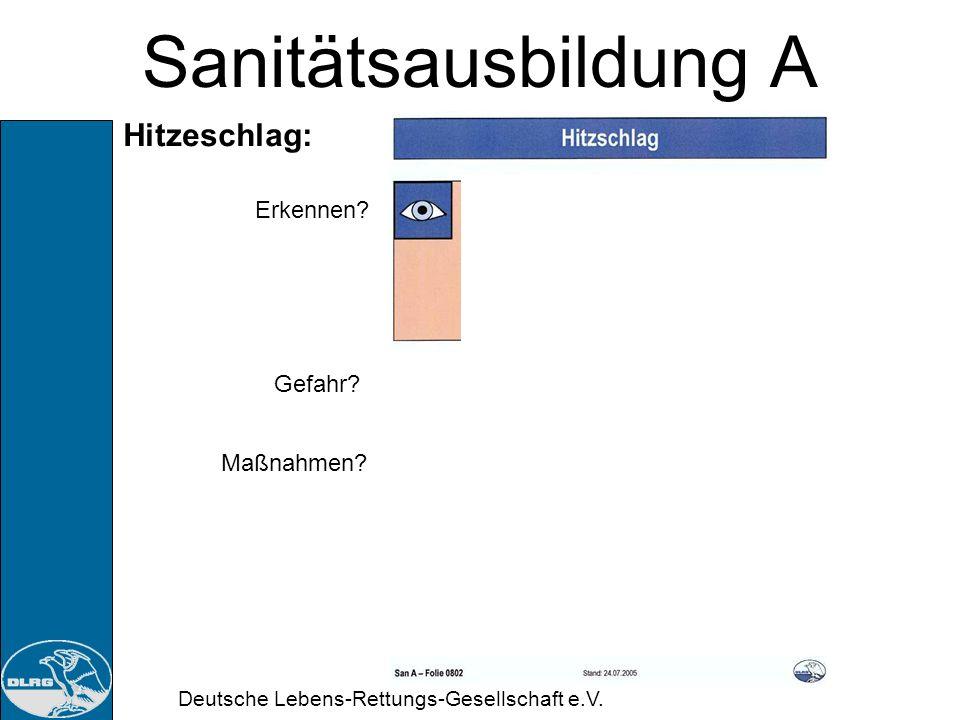 Deutsche Lebens-Rettungs-Gesellschaft e.V. Sanitätsausbildung A Hitzeschlag: Körper kann bei feuchtschwüler, heißer Luft aufgrund der hohen Luftfeucht