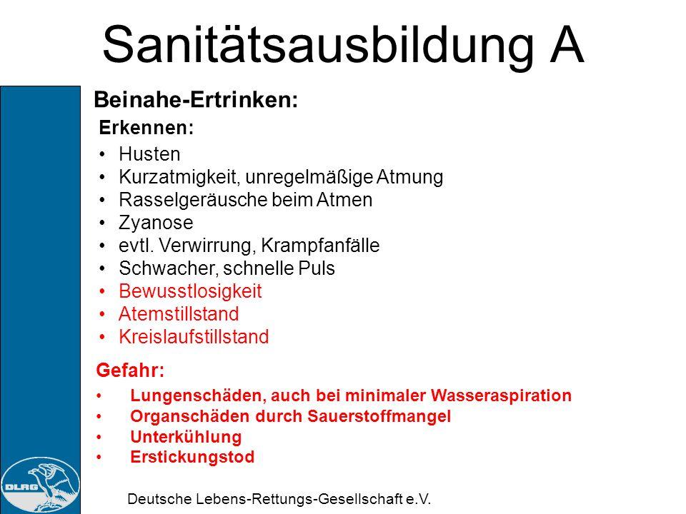 Deutsche Lebens-Rettungs-Gesellschaft e.V. Sanitätsausbildung A Beinahe-Ertrinken: Der Patient gehört für mindestens 24 Stunden in adäquate Intensivbe