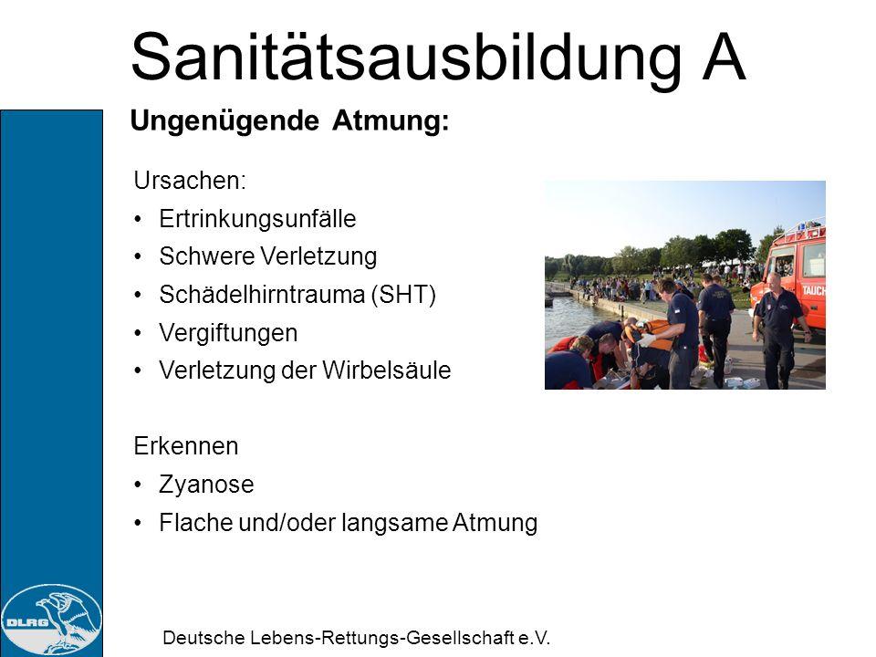 Deutsche Lebens-Rettungs-Gesellschaft e.V. Sanitätsausbildung A Störung der Atmung: Maßnahmen: Ansprechen + Beruhigen Lagerung mit erhöhtem Oberkörper