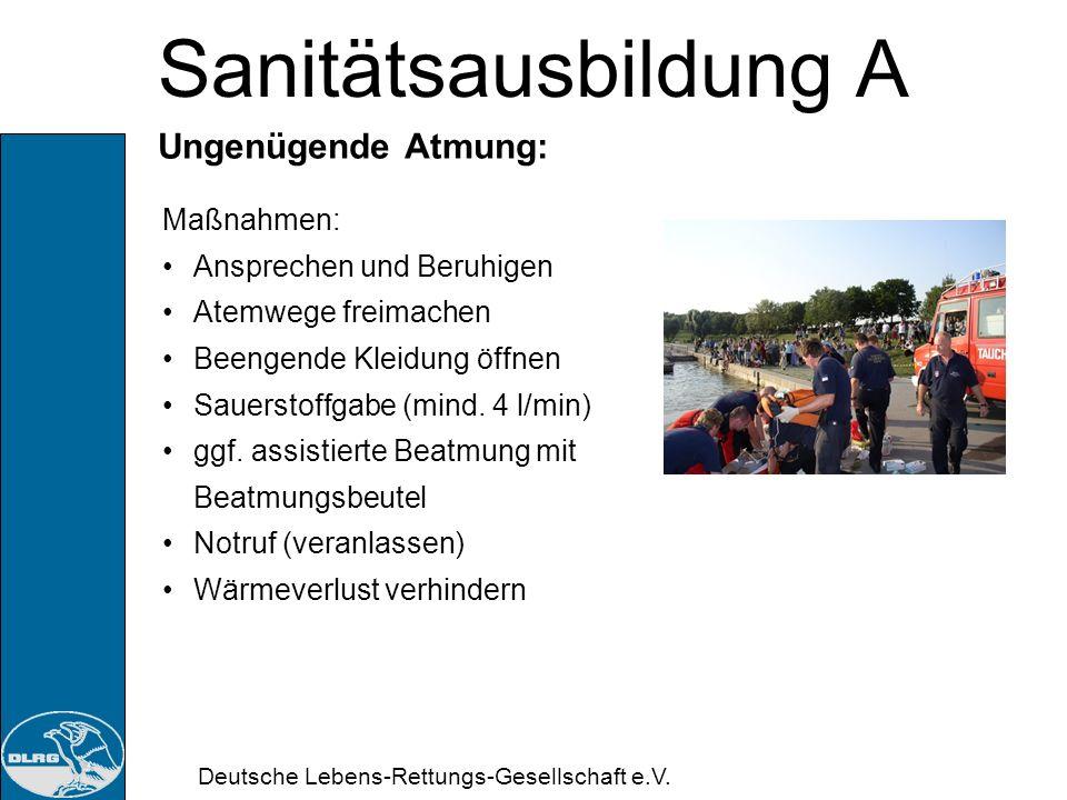 Deutsche Lebens-Rettungs-Gesellschaft e.V. Sanitätsausbildung A Ungenügende Atmung: Ursachen: Ertrinkungsunfälle Schwere Verletzung Schädelhirntrauma