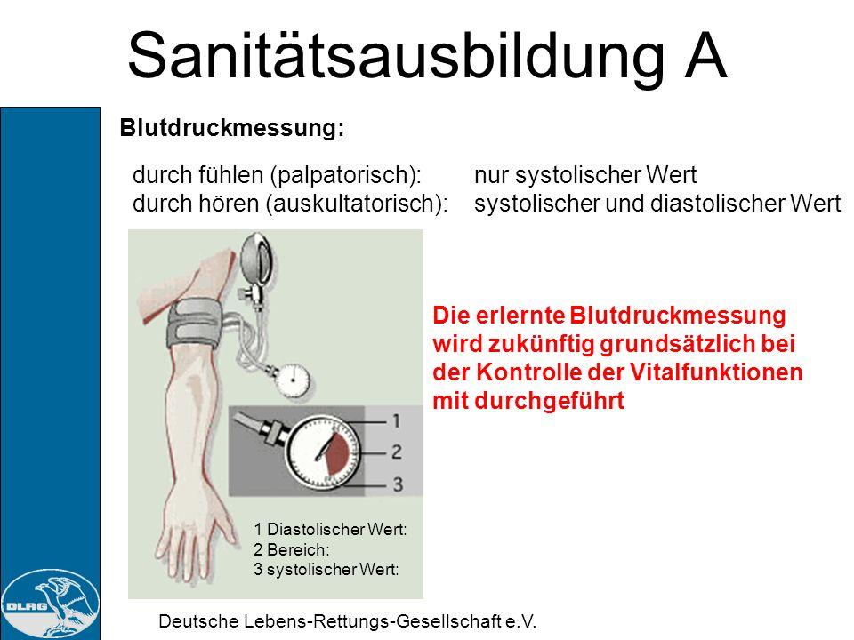 Deutsche Lebens-Rettungs-Gesellschaft e.V. Sanitätsausbildung A systolisch Spitzendruck:ca.120 – 140 mmHg diastolisch Restdruck:ca. 70 – 90 mmHg Blutd