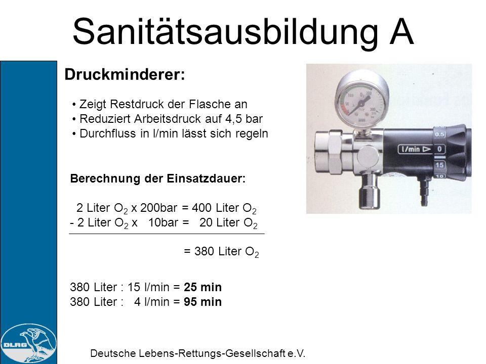 Deutsche Lebens-Rettungs-Gesellschaft e.V. Sanitätsausbildung A Sauerstoff: Vorsicht: - kein Öl oder Fett - eingecremte Hände können eine Stichflamme