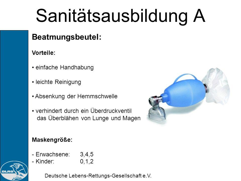 Deutsche Lebens-Rettungs-Gesellschaft e.V. Sanitätsausbildung A Beatmungsmaske: Vorteile: einfache Handhabung leichte Reinigung der Taschenmaske Absen
