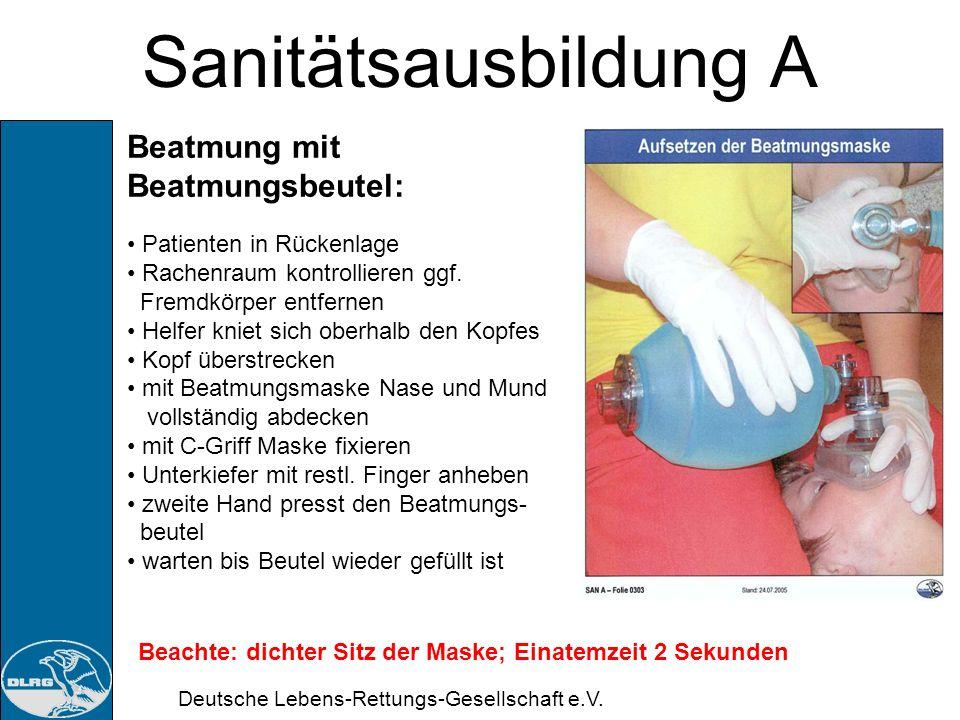 Deutsche Lebens-Rettungs-Gesellschaft e.V. Sanitätsausbildung A Beatmungsbeutel: Vorteile: einfache Handhabung leichte Reinigung Absenkung der Hemmsch