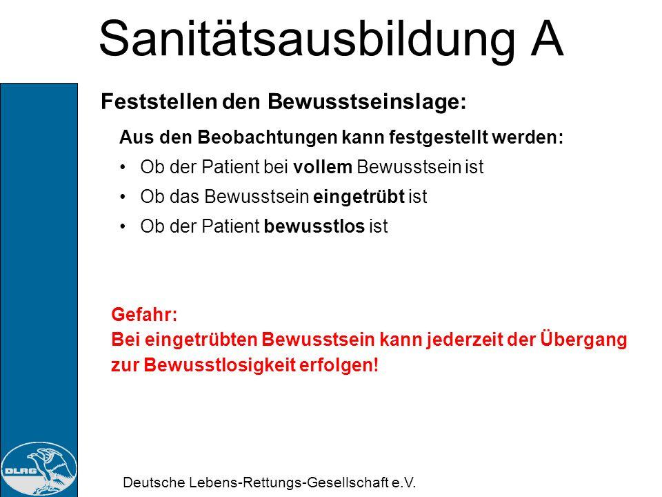 Deutsche Lebens-Rettungs-Gesellschaft e.V. Sanitätsausbildung A Feststellen den Bewusstseinslage: Anschauen: - Bewegt sich der Patient? - hat er die A