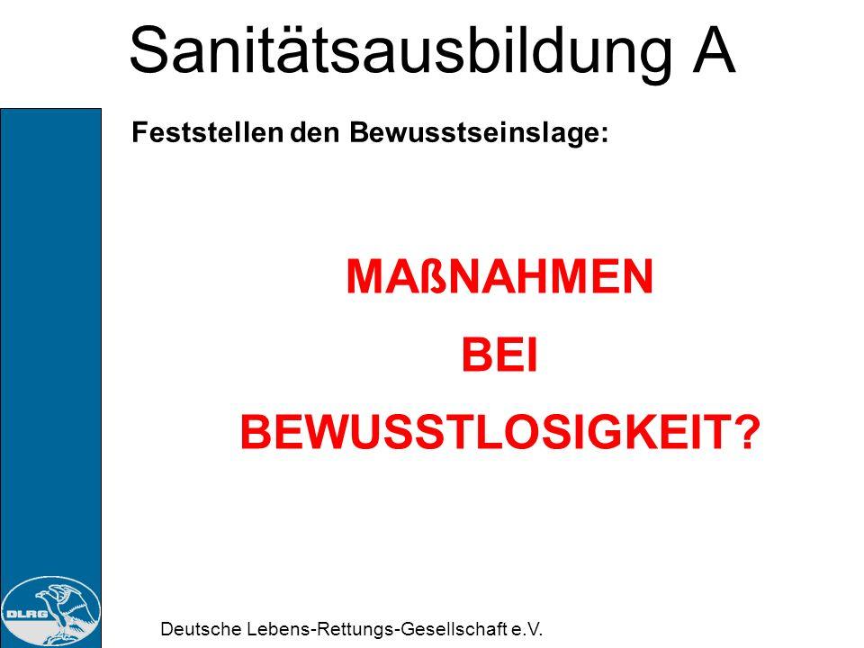 Deutsche Lebens-Rettungs-Gesellschaft e.V. Sanitätsausbildung A Feststellen den Bewusstseinslage: Aus den Beobachtungen kann festgestellt werden: Ob d