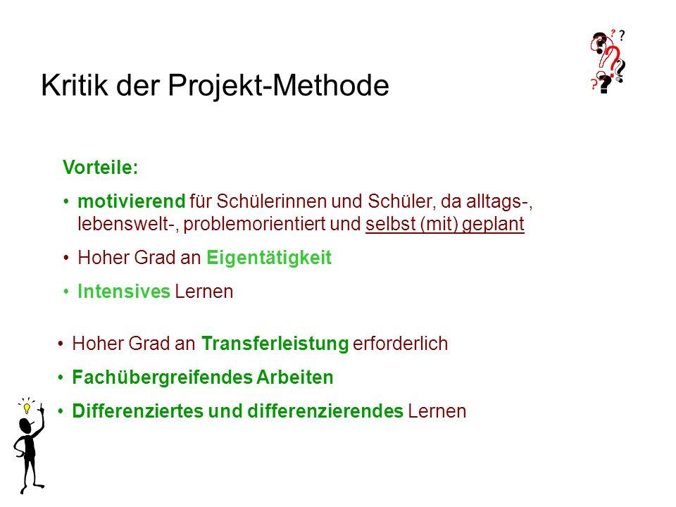 Kritik der Projekt-Methode Hoher Grad an Transferleistung erforderlich Fachübergreifendes Arbeiten Differenziertes und differenzierendes Lernen Vortei