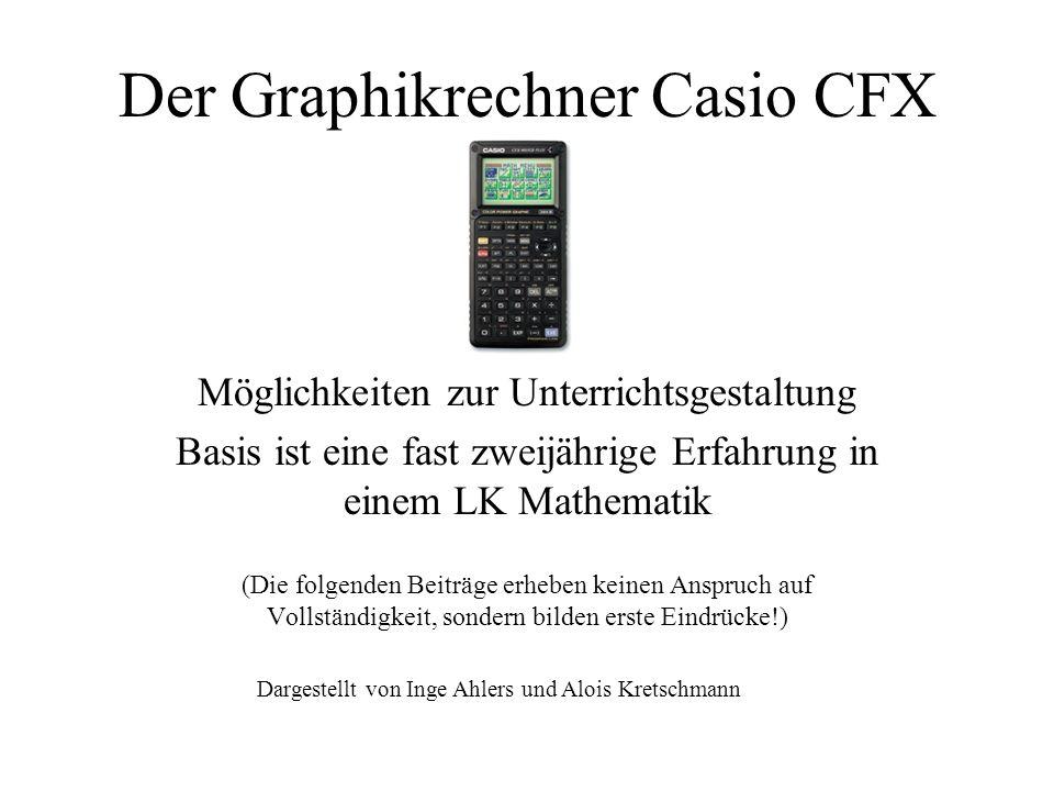 Der Graphikrechner Casio CFX Möglichkeiten zur Unterrichtsgestaltung Basis ist eine fast zweijährige Erfahrung in einem LK Mathematik (Die folgenden B