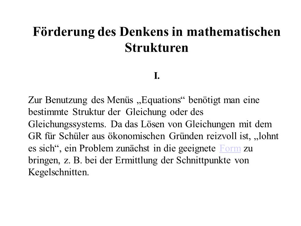 Förderung des Denkens in mathematischen Strukturen I. Zur Benutzung des Menüs Equations benötigt man eine bestimmte Struktur der Gleichung oder des Gl