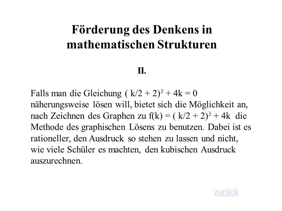 Förderung des Denkens in mathematischen Strukturen II. Falls man die Gleichung ( k/2 + 2) 3 + 4k = 0 näherungsweise lösen will, bietet sich die Möglic