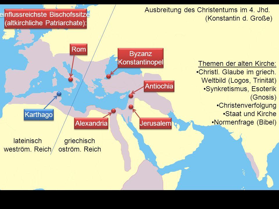 Karthago Rom Byzanz Konstantinopel Byzanz Konstantinopel Antiochia Jerusalem Alexandria lateinisch weström. Reich griechisch oström. Reich Ausbreitung