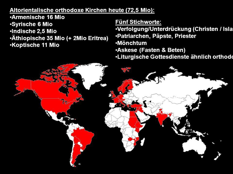 Assyrische orthodoxe Kirche Altorientalische orthodoxe Kirchen heute (72,5 Mio): Armenische 16 Mio Syrische 6 Mio Indische 2,5 Mio Äthiopische 35 Mio (+ 2Mio Eritrea) Koptische 11 Mio Fünf Stichworte: Verfolgung/Unterdrückung (Christen / Islam) Patriarchen, Päpste, Priester Mönchtum Askese (Fasten & Beten) Liturgische Gottesdienste ähnlich orthodoxe Kirche