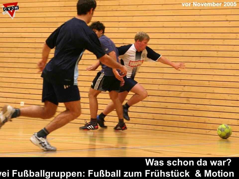 Was schon da war? Zwei Fußballgruppen: Fußball zum Frühstück & Motion vor November 2005