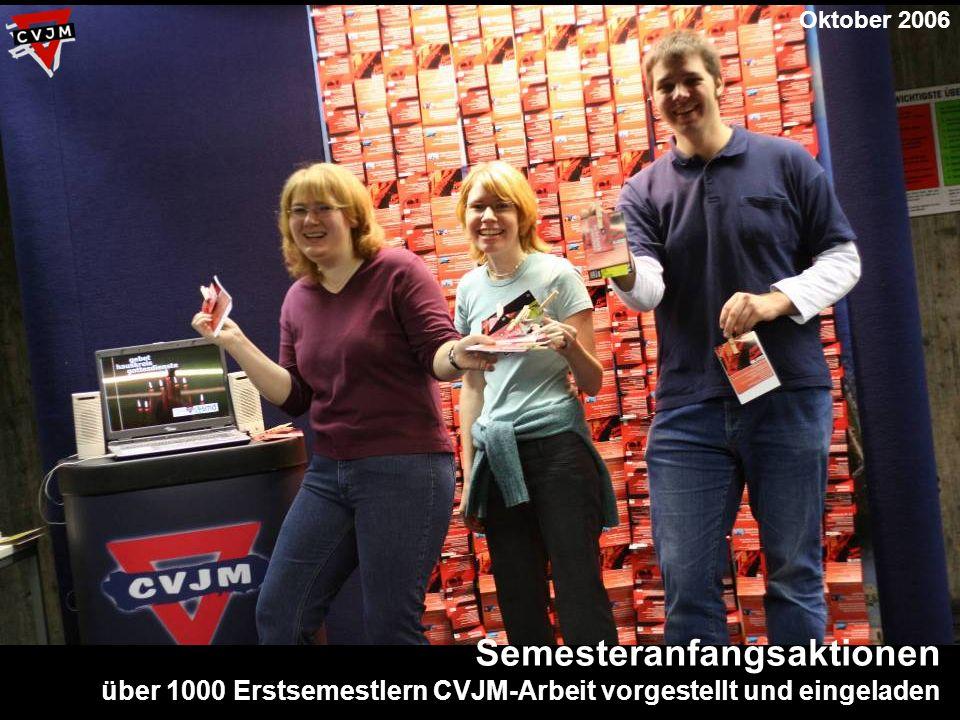 Semesteranfangsaktionen über 1000 Erstsemestlern CVJM-Arbeit vorgestellt und eingeladen Oktober 2006